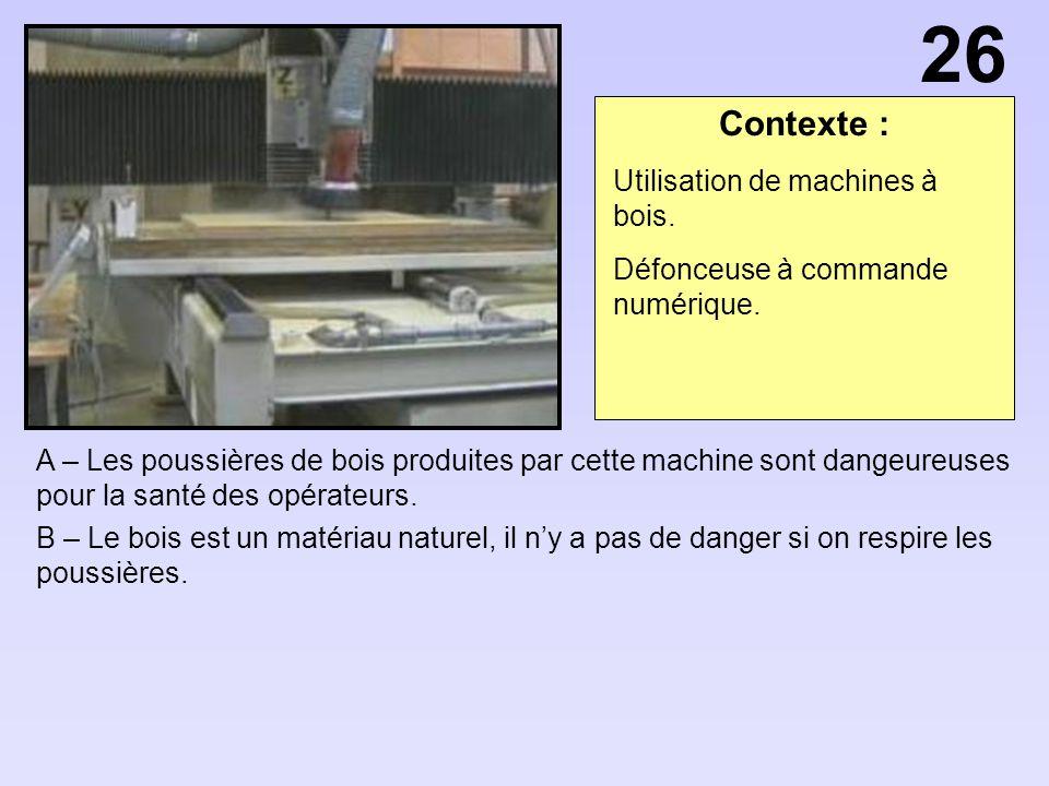 Contexte : A – Les poussières de bois produites par cette machine sont dangeureuses pour la santé des opérateurs.