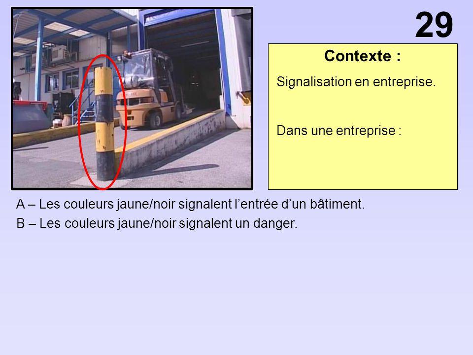 Contexte : A – Les couleurs jaune/noir signalent lentrée dun bâtiment. B – Les couleurs jaune/noir signalent un danger. 29 Signalisation en entreprise