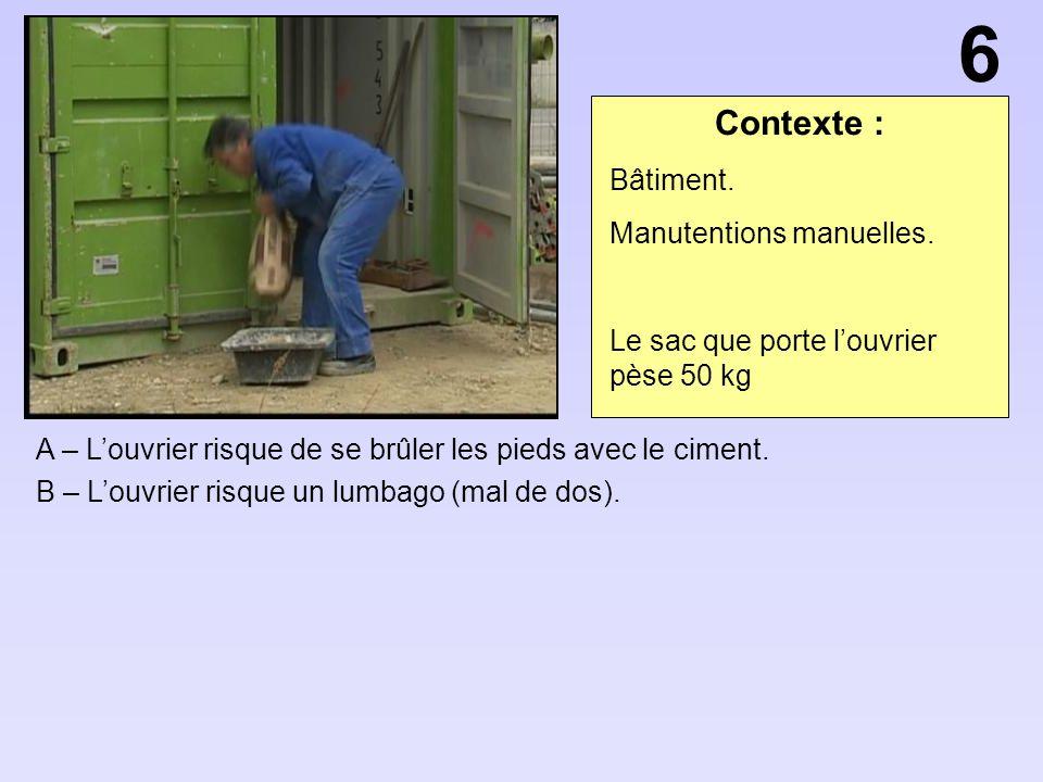 Contexte : A – Louvrier risque de se brûler les pieds avec le ciment. B – Louvrier risque un lumbago (mal de dos). 6 Bâtiment. Manutentions manuelles.