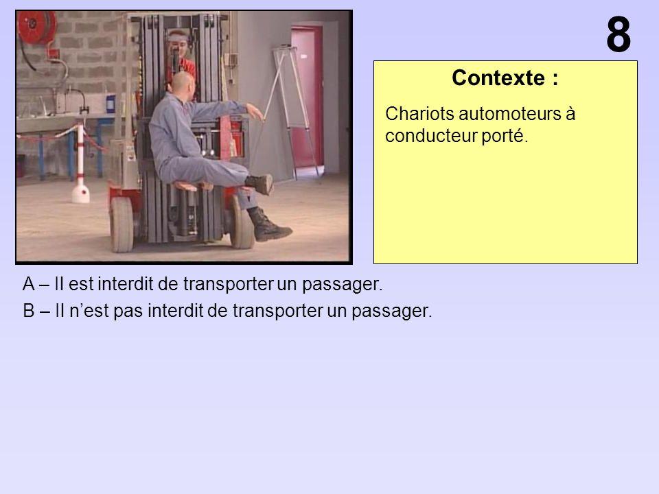 Contexte : A – Il est interdit de transporter un passager. B – Il nest pas interdit de transporter un passager. 8 Chariots automoteurs à conducteur po