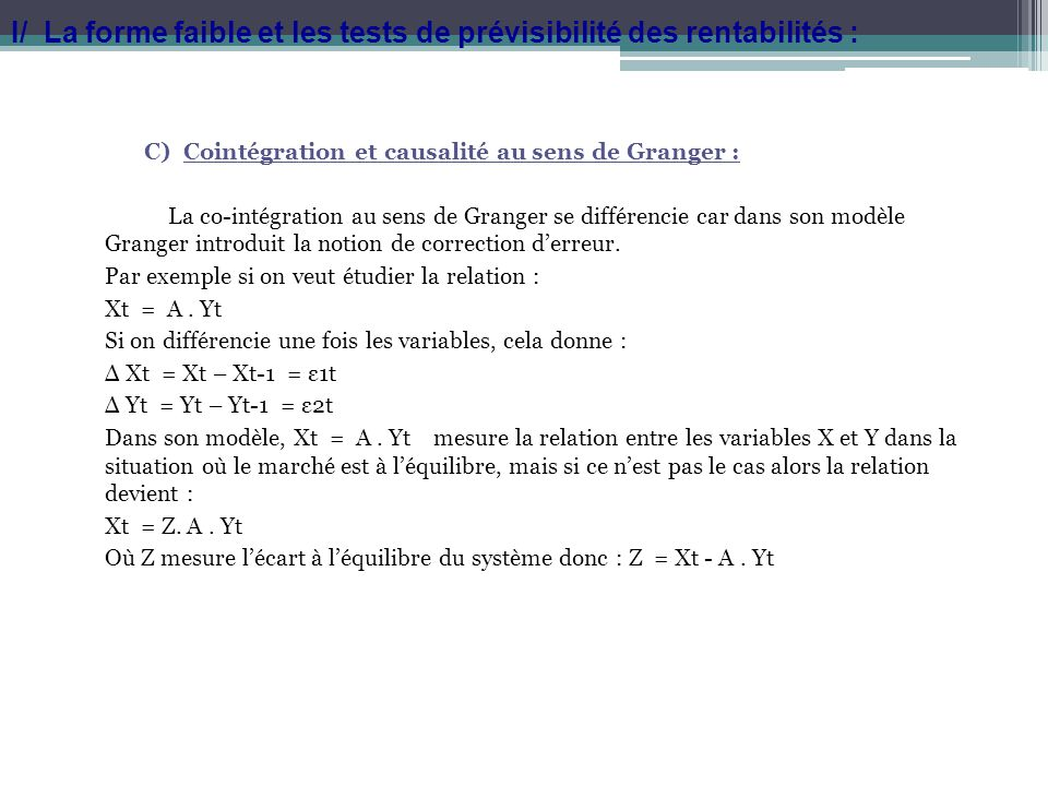 C)Cointégration et causalité au sens de Granger : La co-intégration au sens de Granger se différencie car dans son modèle Granger introduit la notion