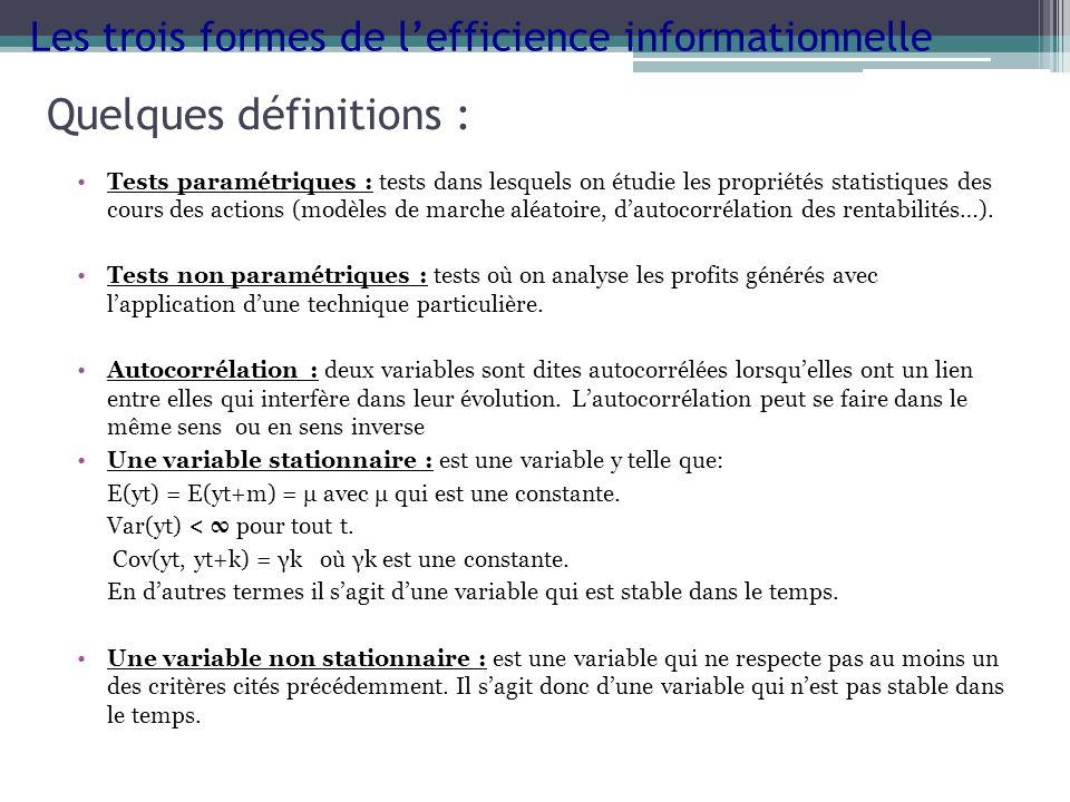 Quelques définitions : Tests paramétriques : tests dans lesquels on étudie les propriétés statistiques des cours des actions (modèles de marche aléato