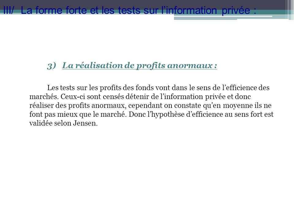 3) La réalisation de profits anormaux : Les tests sur les profits des fonds vont dans le sens de lefficience des marchés. Ceux-ci sont censés détenir