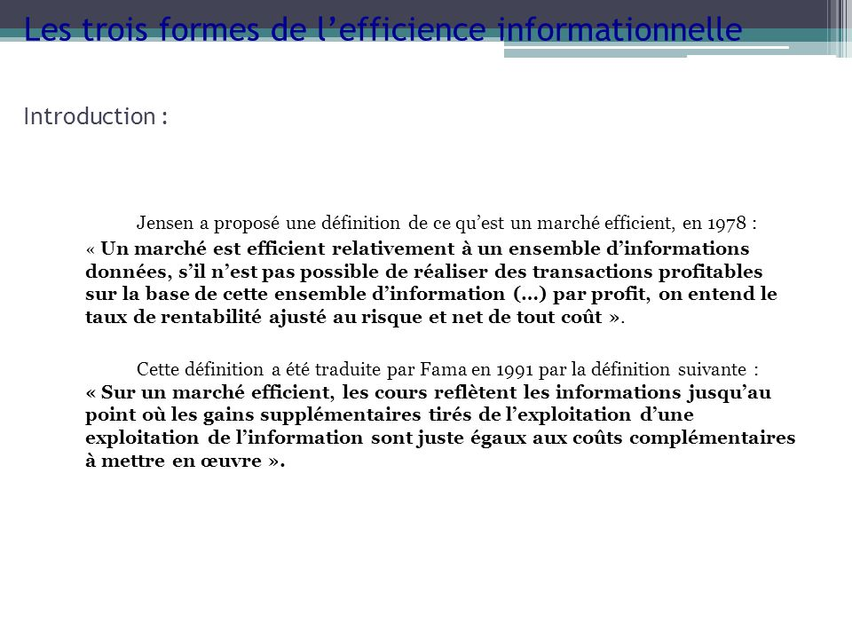Introduction : Jensen a proposé une définition de ce quest un marché efficient, en 1978 : « Un marché est efficient relativement à un ensemble dinform