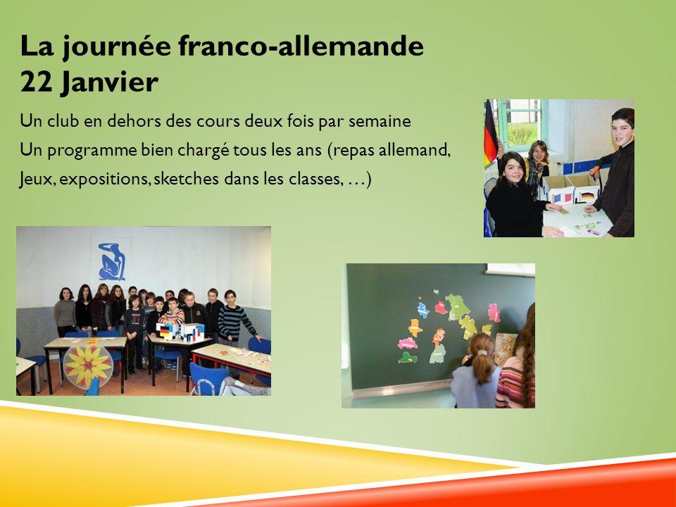 La journée franco-allemande 22 Janvier Un club en dehors des cours deux fois par semaine Un programme bien chargé tous les ans (repas allemand, Jeux,