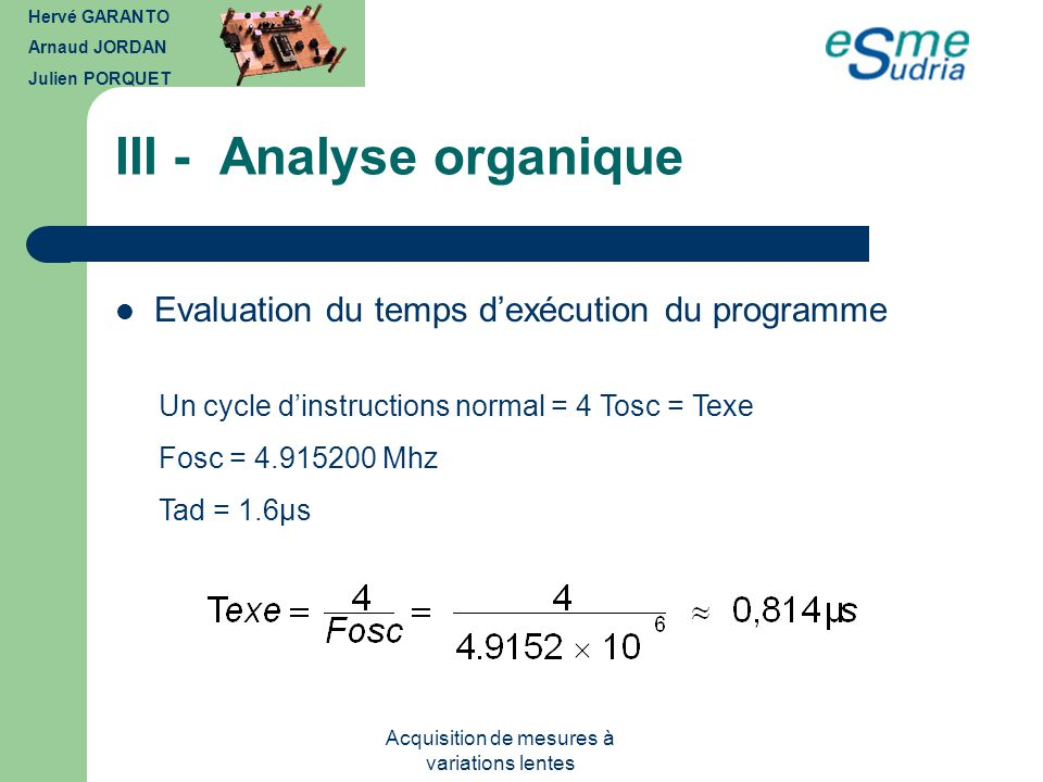 Acquisition de mesures à variations lentes Evaluation du temps dexécution du programme Un cycle dinstructions normal = 4 Tosc = Texe Fosc = 4.915200 M
