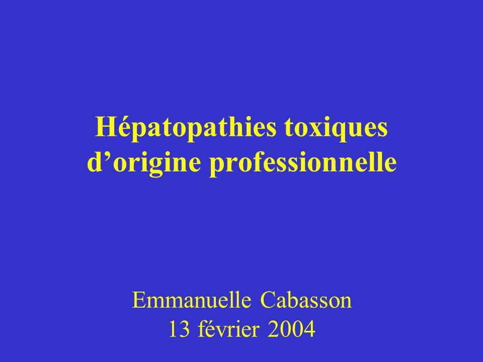 Hépatopathies toxiques dorigine professionnelle Emmanuelle Cabasson 13 février 2004