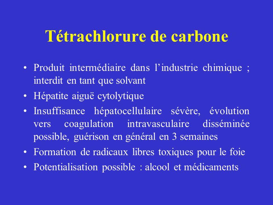 Tétrachlorure de carbone Produit intermédiaire dans lindustrie chimique ; interdit en tant que solvant Hépatite aiguë cytolytique Insuffisance hépatoc