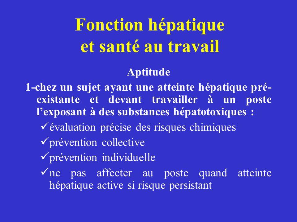 Fonction hépatique et santé au travail Aptitude 1-chez un sujet ayant une atteinte hépatique pré- existante et devant travailler à un poste lexposant