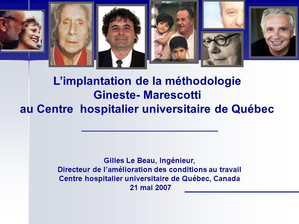 Limplantation de la méthodologie Gineste- Marescotti au Centre hospitalier universitaire de Québec Gilles Le Beau, Ingénieur, Directeur de laméliorati