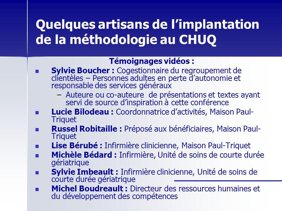 Quelques artisans de limplantation de la méthodologie au CHUQ Témoignages vidéos : Sylvie Boucher : Cogestionnaire du regroupement de clientèles – Per