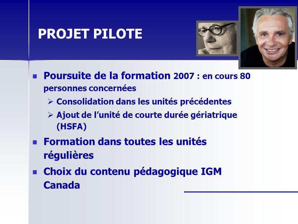 PROJET PILOTE Poursuite de la formation 2007 : en cours 80 personnes concernées Consolidation dans les unités précédentes Ajout de lunité de courte du