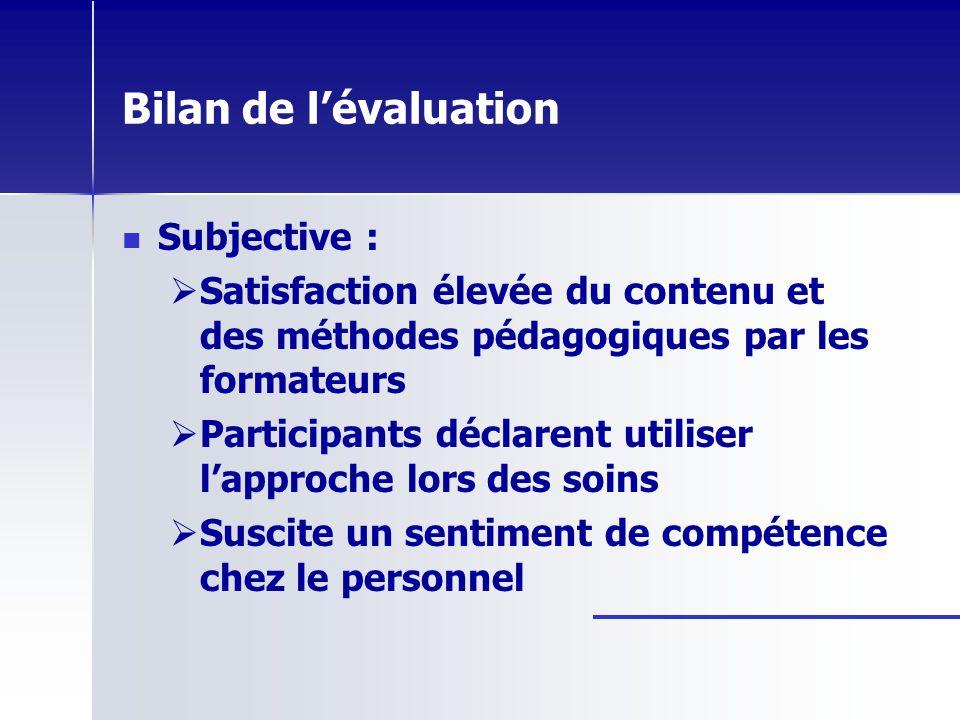 Bilan de lévaluation Subjective : Satisfaction élevée du contenu et des méthodes pédagogiques par les formateurs Participants déclarent utiliser lappr