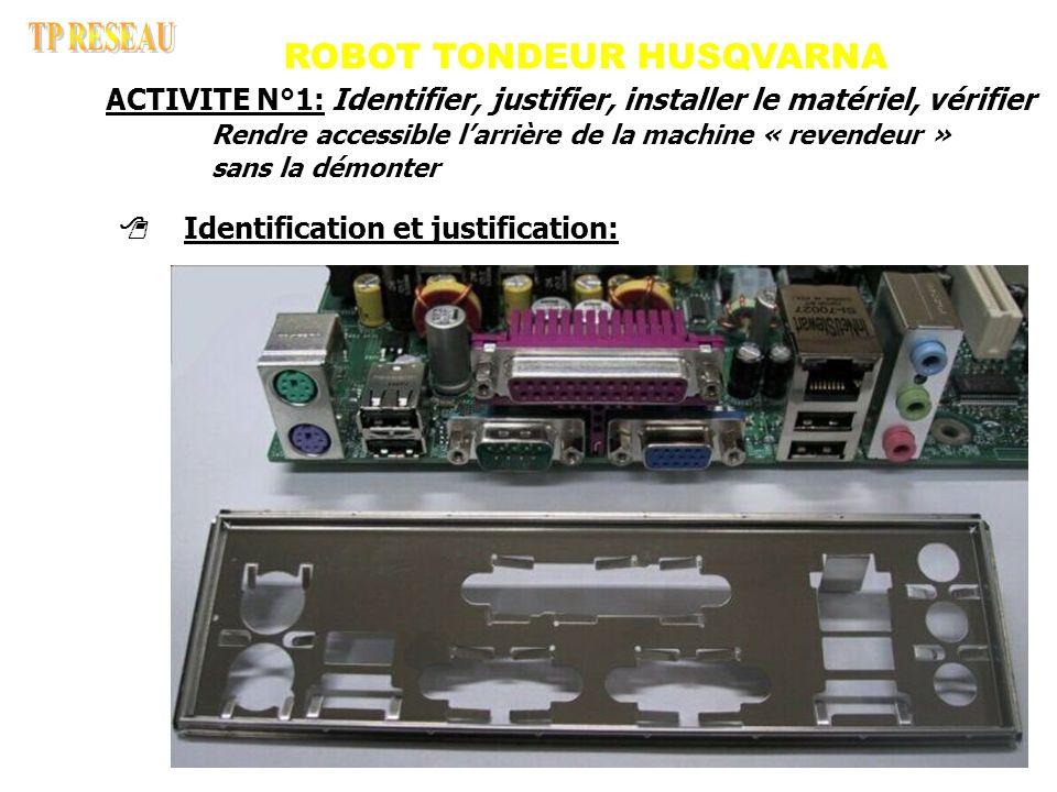 ACTIVITE N°1: Identifier, justifier, installer le matériel, vérifier Rendre accessible larrière de la machine « revendeur » sans la démonter Identification et justification: ROBOT TONDEUR HUSQVARNA