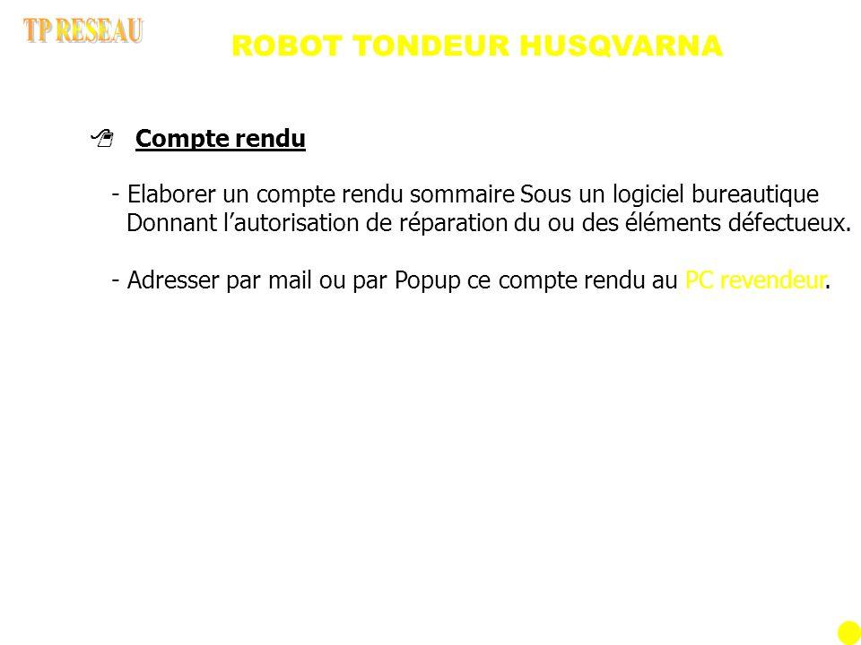 ROBOT TONDEUR HUSQVARNA - Elaborer un compte rendu sommaire Sous un logiciel bureautique Donnant lautorisation de réparation du ou des éléments défectueux.