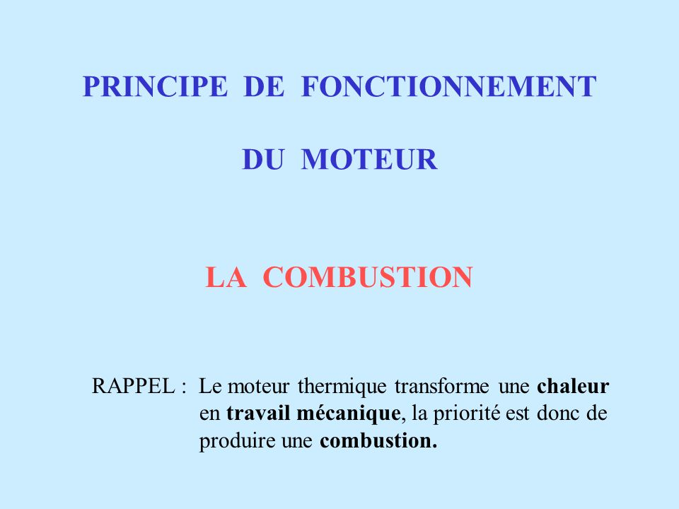 PRINCIPE DE FONCTIONNEMENT DU MOTEUR PRINCIPE DE LA COMBUSTION COMPARATIF MOTEUR ESSENCE - DIESEL PRINCIPE DU CYCLE A 4 TEMPS ANIMATION DU CYCLE
