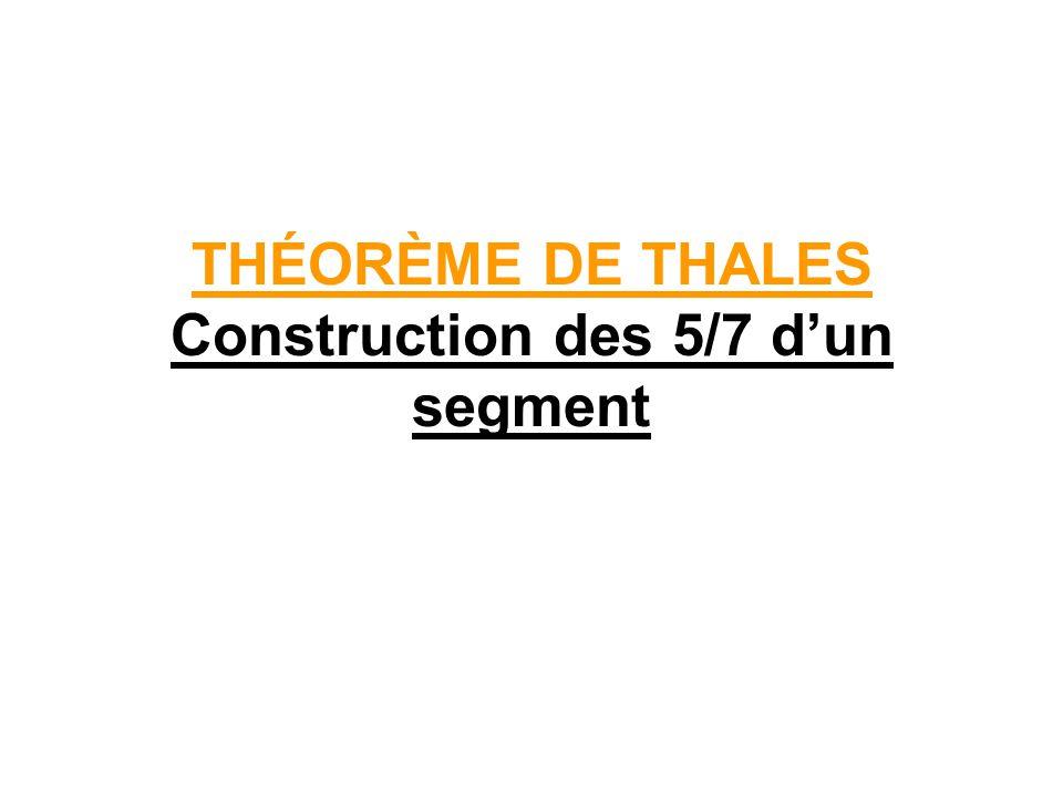 THÉORÈME DE THALES Construction des 5/7 dun segment