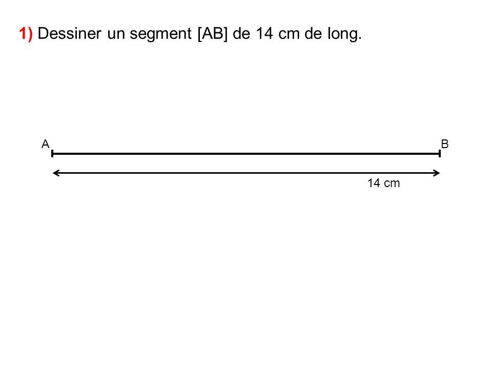 1) Dessiner un segment [AB] de 14 cm de long. 14 cm AB