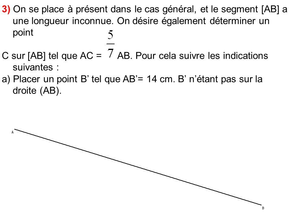 3) On se place à présent dans le cas général, et le segment [AB] a une longueur inconnue. On désire également déterminer un point C sur [AB] tel que A