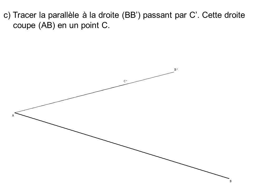 c) Tracer la parallèle à la droite (BB) passant par C. Cette droite coupe (AB) en un point C.