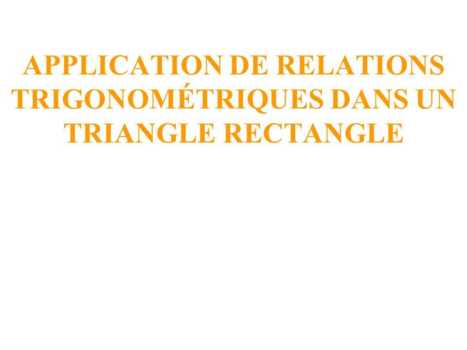 APPLICATION DE RELATIONS TRIGONOMÉTRIQUES DANS UN TRIANGLE RECTANGLE