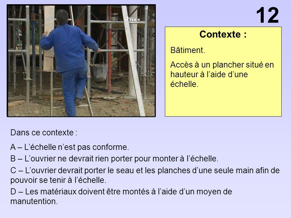 Contexte : Dans ce contexte : A – Léchelle nest pas conforme. B – Louvrier ne devrait rien porter pour monter à léchelle. C – Louvrier devrait porter