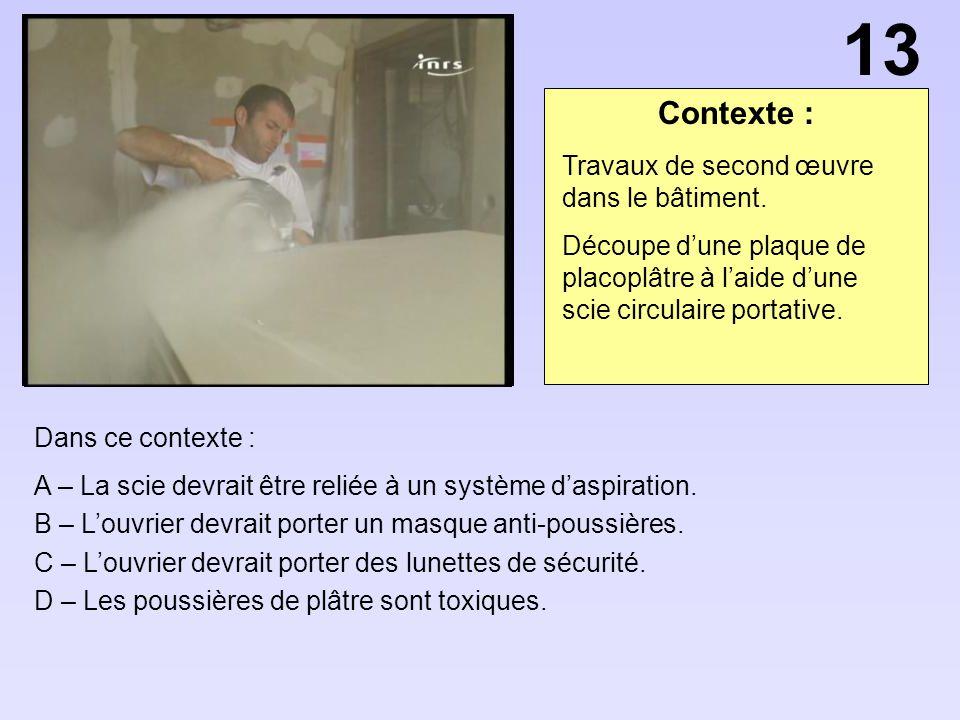Contexte : Dans ce contexte : A – La scie devrait être reliée à un système daspiration. B – Louvrier devrait porter un masque anti-poussières. C – Lou