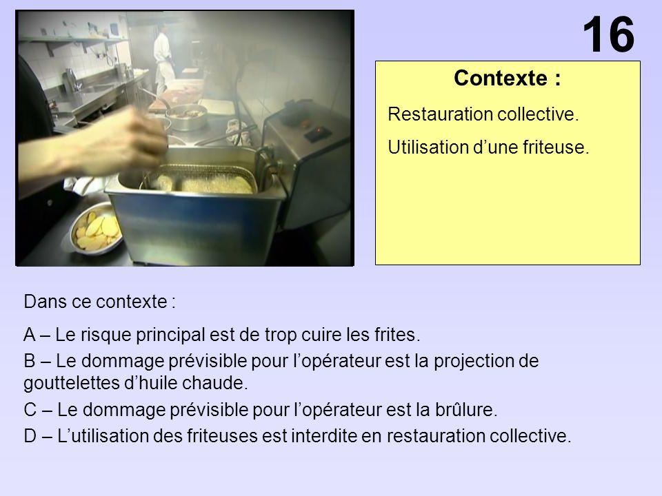 Contexte : Dans ce contexte : A – Le risque principal est de trop cuire les frites. B – Le dommage prévisible pour lopérateur est la projection de gou