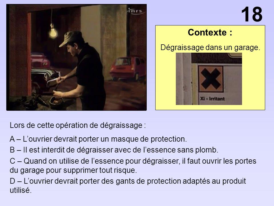 Contexte : Lors de cette opération de dégraissage : A – Louvrier devrait porter un masque de protection. B – Il est interdit de dégraisser avec de les