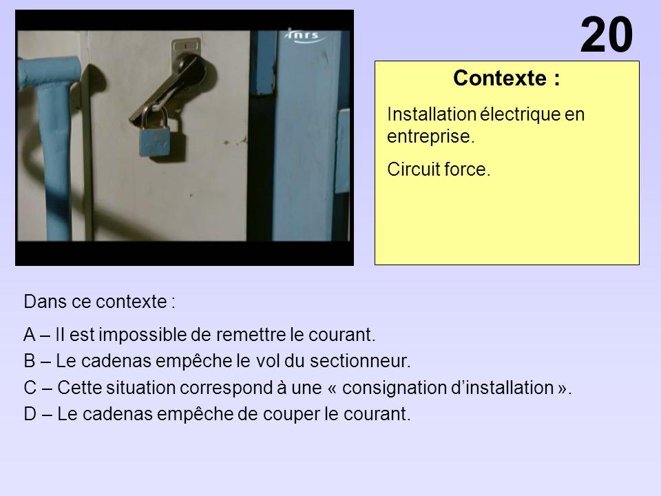 Contexte : Dans ce contexte : A – Il est impossible de remettre le courant. B – Le cadenas empêche le vol du sectionneur. C – Cette situation correspo