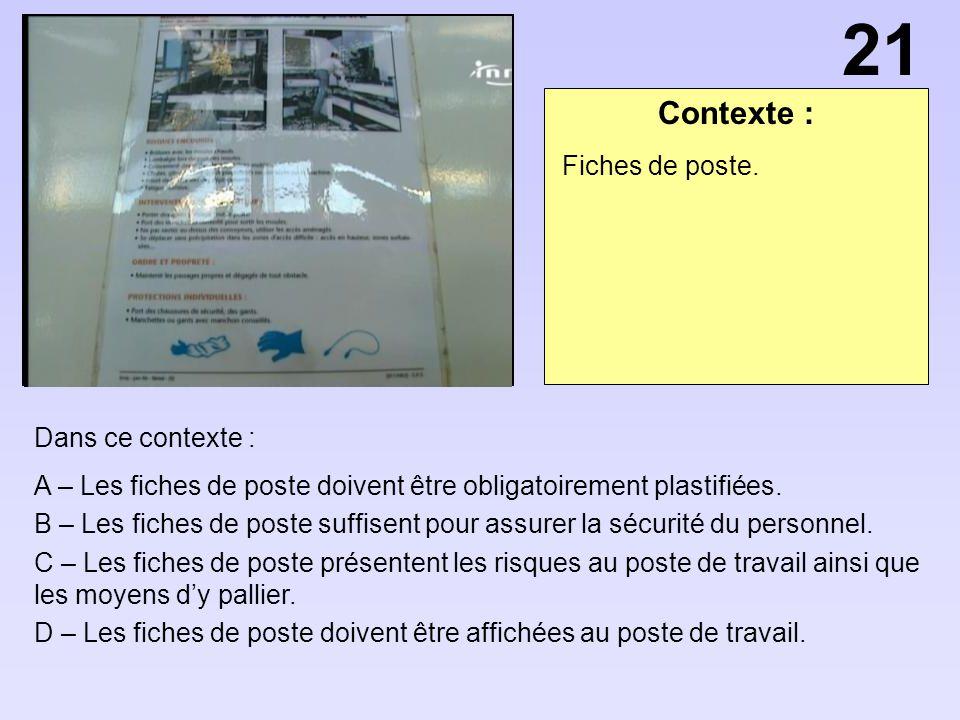Contexte : Dans ce contexte : A – Les fiches de poste doivent être obligatoirement plastifiées. B – Les fiches de poste suffisent pour assurer la sécu