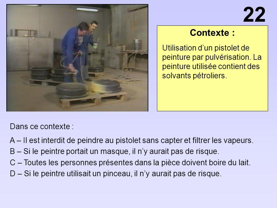 Contexte : Dans ce contexte : A – Il est interdit de peindre au pistolet sans capter et filtrer les vapeurs. B – Si le peintre portait un masque, il n