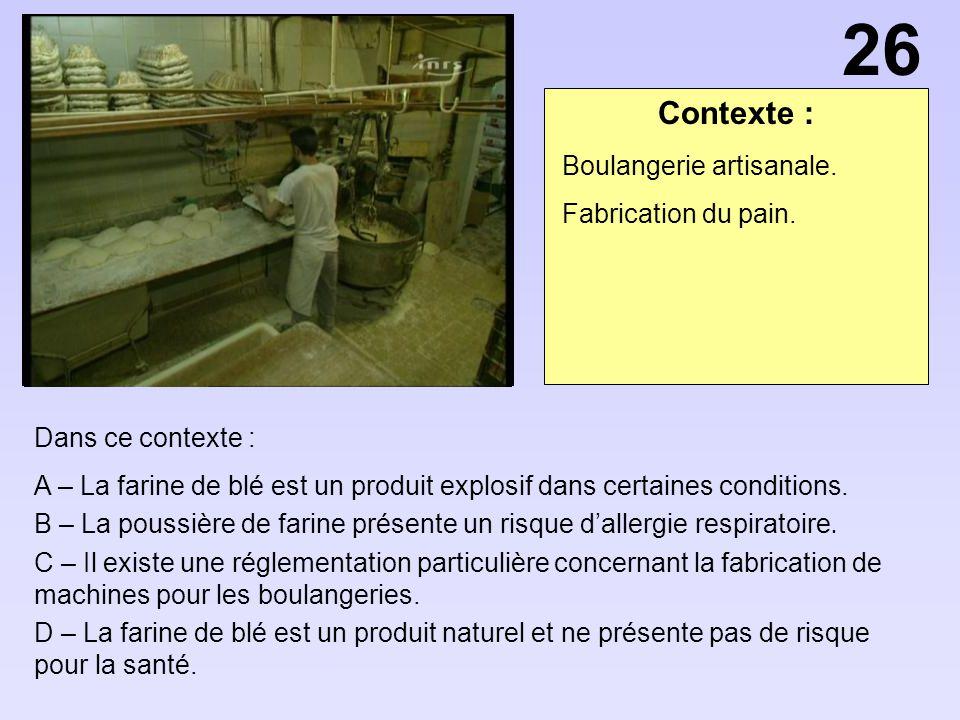 Contexte : Dans ce contexte : A – La farine de blé est un produit explosif dans certaines conditions. B – La poussière de farine présente un risque da