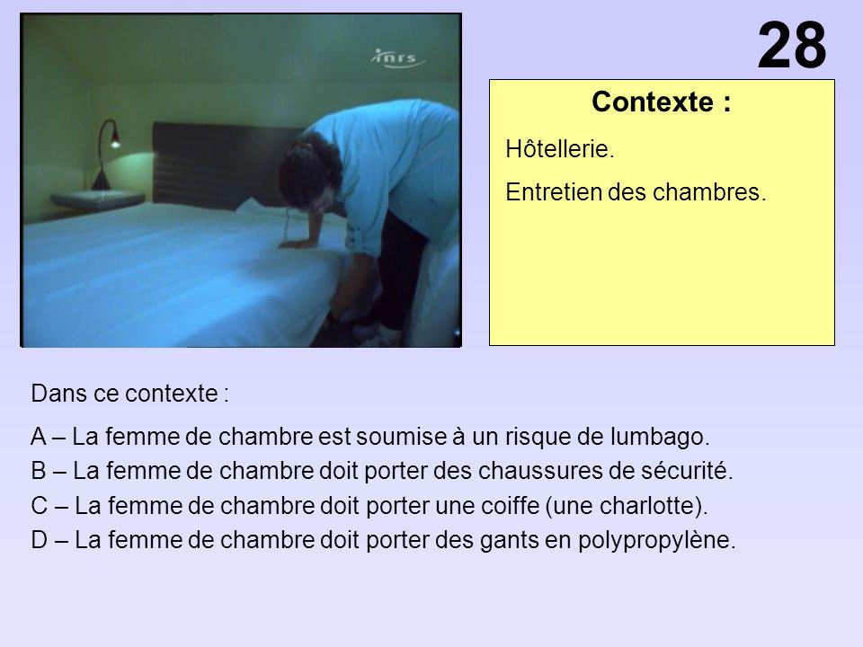 Contexte : Dans ce contexte : A – La femme de chambre est soumise à un risque de lumbago. B – La femme de chambre doit porter des chaussures de sécuri