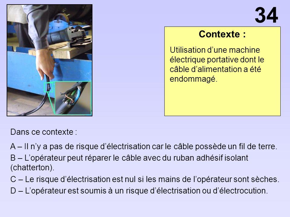 Contexte : Dans ce contexte : A – Il ny a pas de risque délectrisation car le câble possède un fil de terre. B – Lopérateur peut réparer le câble avec
