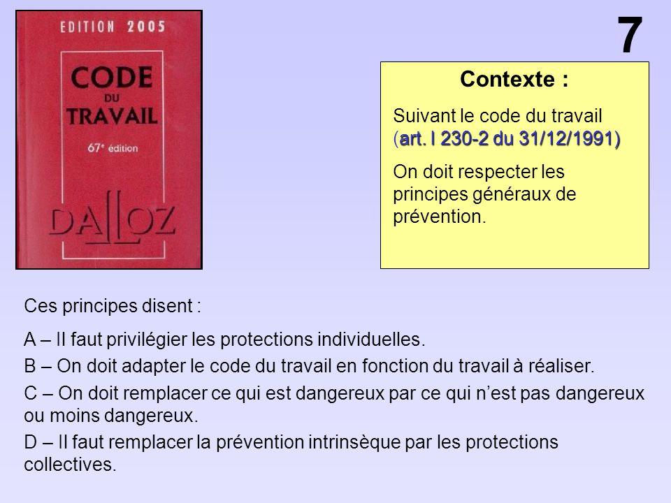 Contexte : Ces principes disent : A – Il faut privilégier les protections individuelles. B – On doit adapter le code du travail en fonction du travail