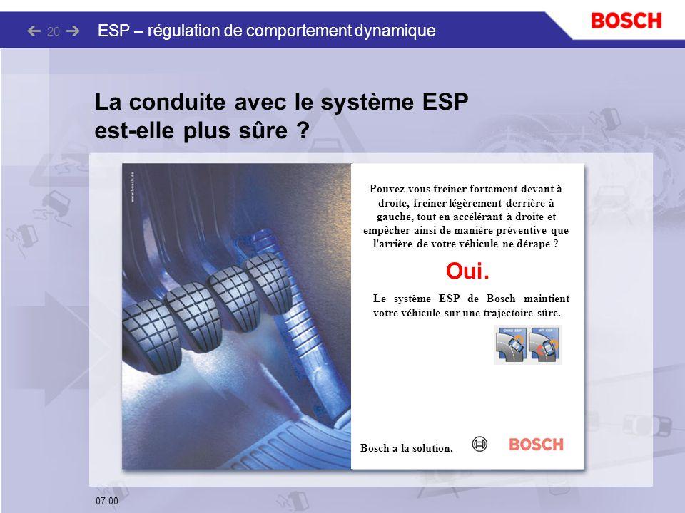 07.00 ESP – régulation de comportement dynamique 20 La conduite avec le système ESP est-elle plus sûre ? Pouvez-vous freiner fortement devant à droite