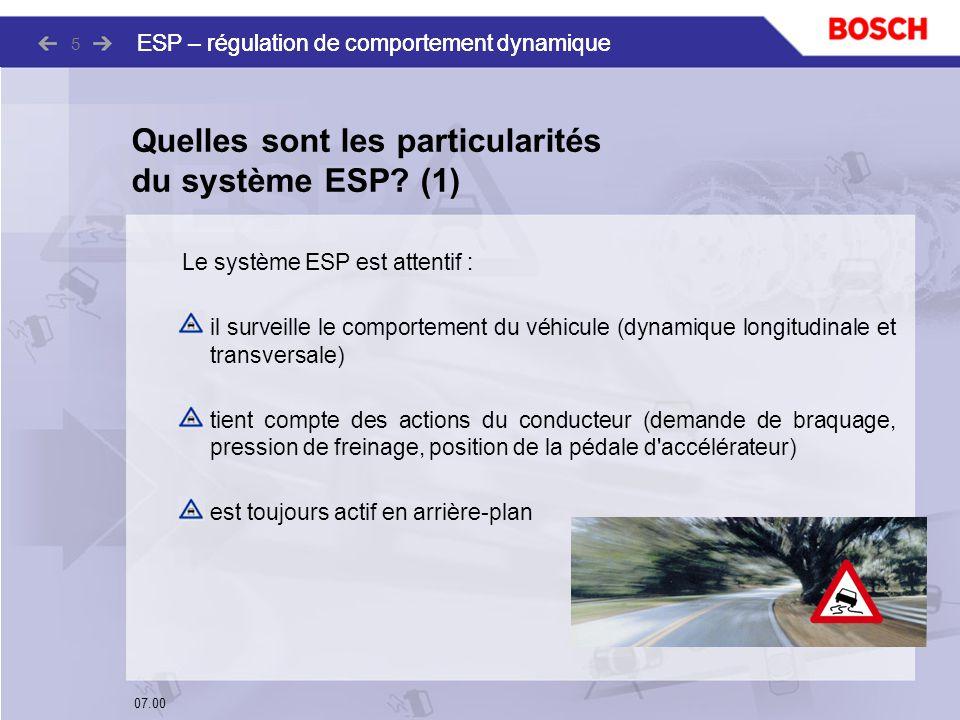 07.00 ESP – régulation de comportement dynamique 5 Quelles sont les particularités du système ESP? (1) Le système ESP est attentif : il surveille le c