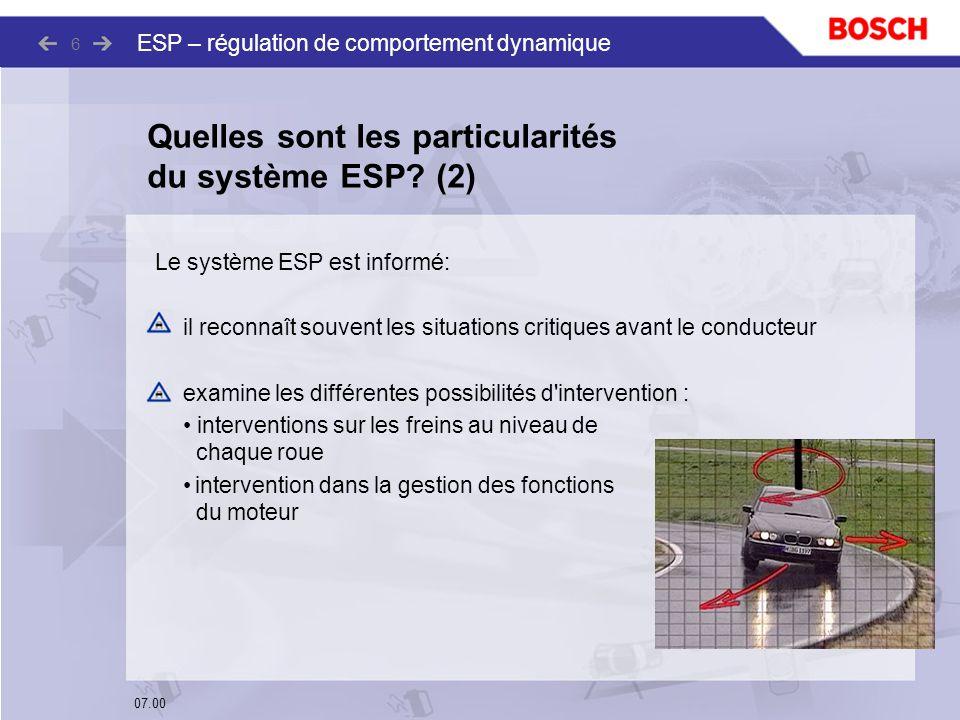 07.00 ESP – régulation de comportement dynamique 6 Le système ESP est informé: il reconnaît souvent les situations critiques avant le conducteur exami