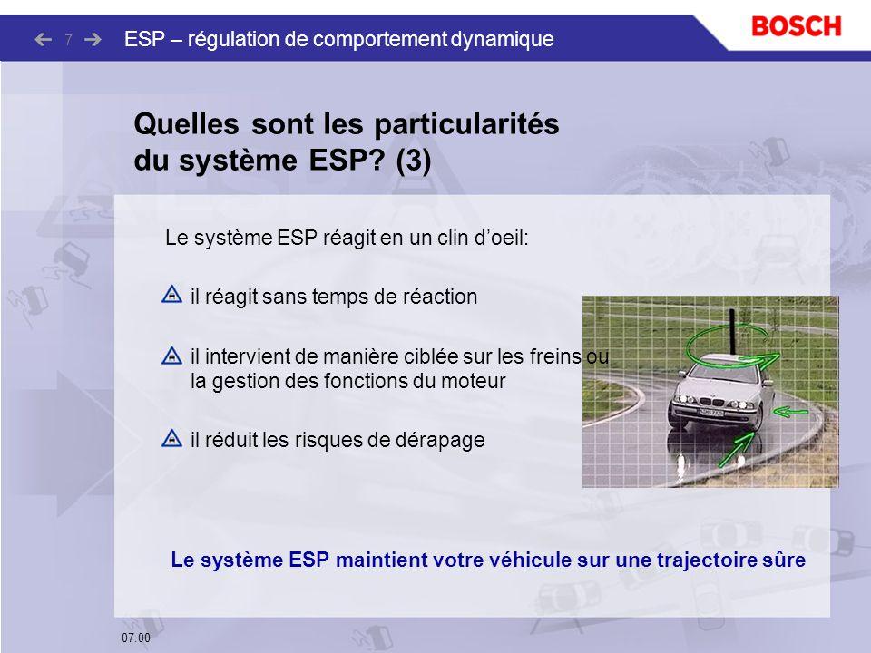 07.00 ESP – régulation de comportement dynamique 7 Le système ESP réagit en un clin doeil: il réagit sans temps de réaction il intervient de manière c