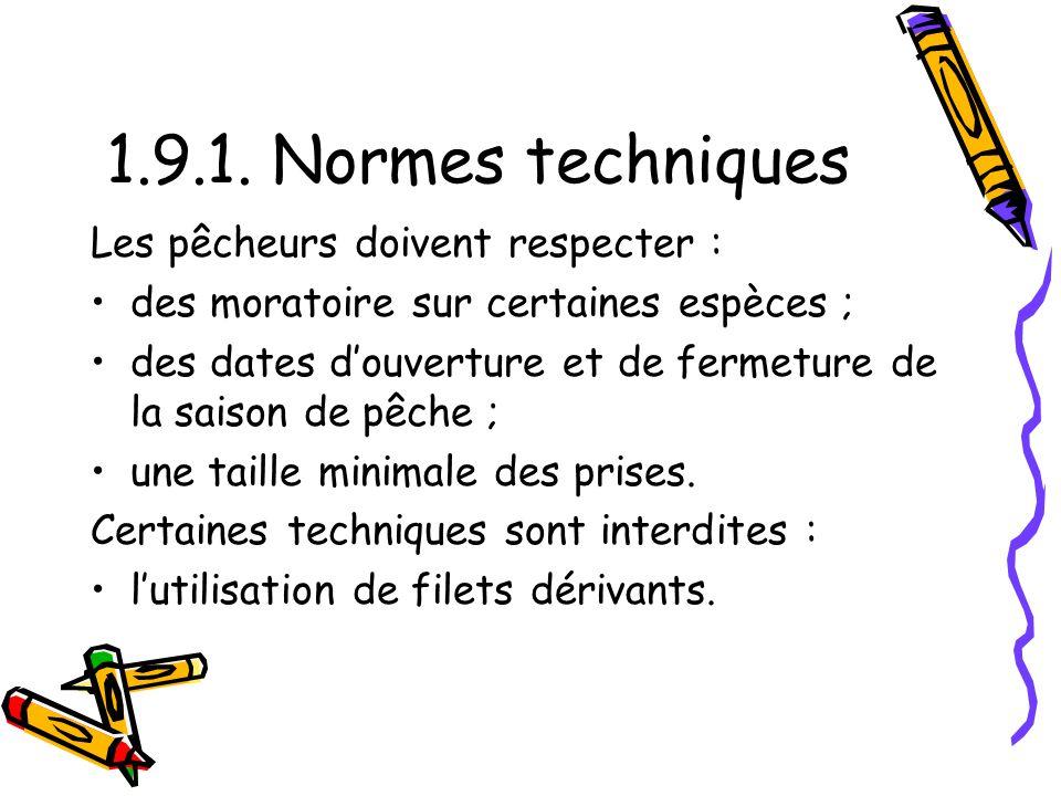 1.9.1. Normes techniques Les pêcheurs doivent respecter : des moratoire sur certaines espèces ; des dates douverture et de fermeture de la saison de p