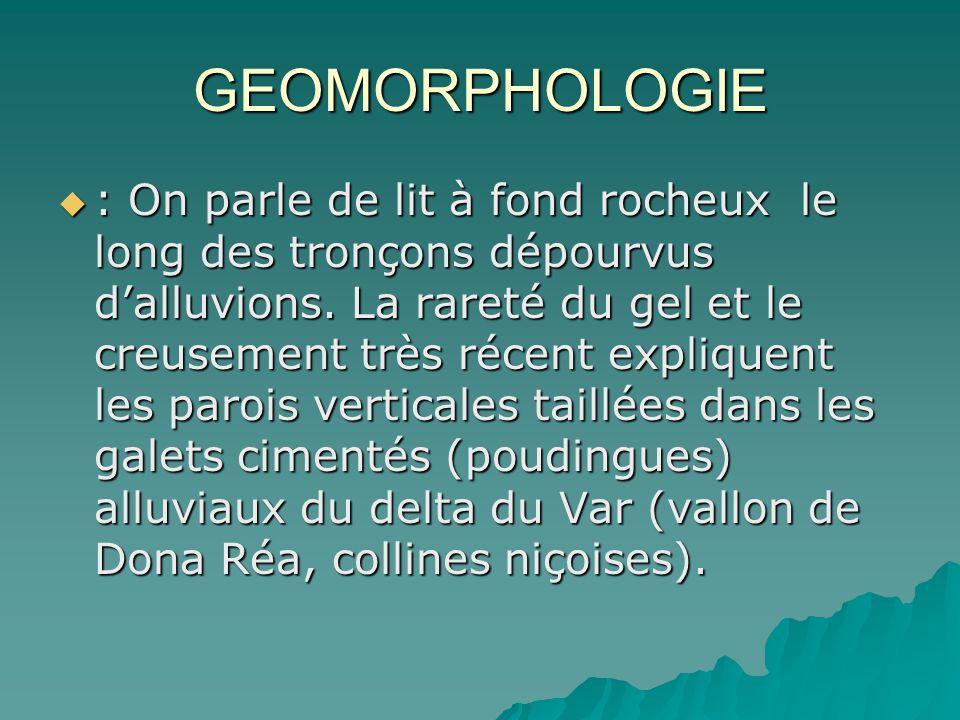 GEOMORPHOLOGIE : On parle de lit à fond rocheux le long des tronçons dépourvus dalluvions. La rareté du gel et le creusement très récent expliquent le