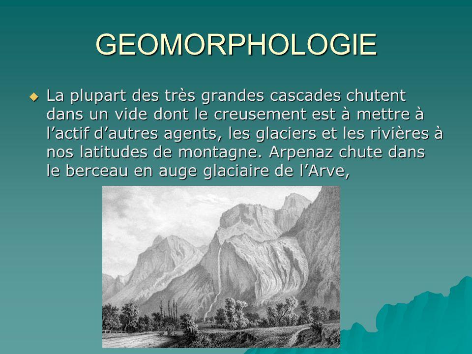 GEOMORPHOLOGIE La plupart des très grandes cascades chutent dans un vide dont le creusement est à mettre à lactif dautres agents, les glaciers et les