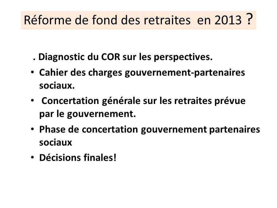 Réforme de fond des retraites en 2013 ?. Diagnostic du COR sur les perspectives. Cahier des charges gouvernement-partenaires sociaux. Concertation gén