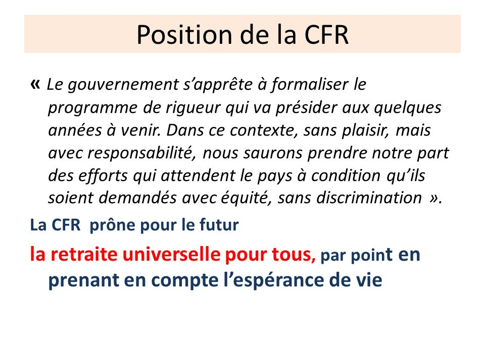 Position de la CFR « Le gouvernement sapprête à formaliser le programme de rigueur qui va présider aux quelques années à venir. Dans ce contexte, sans