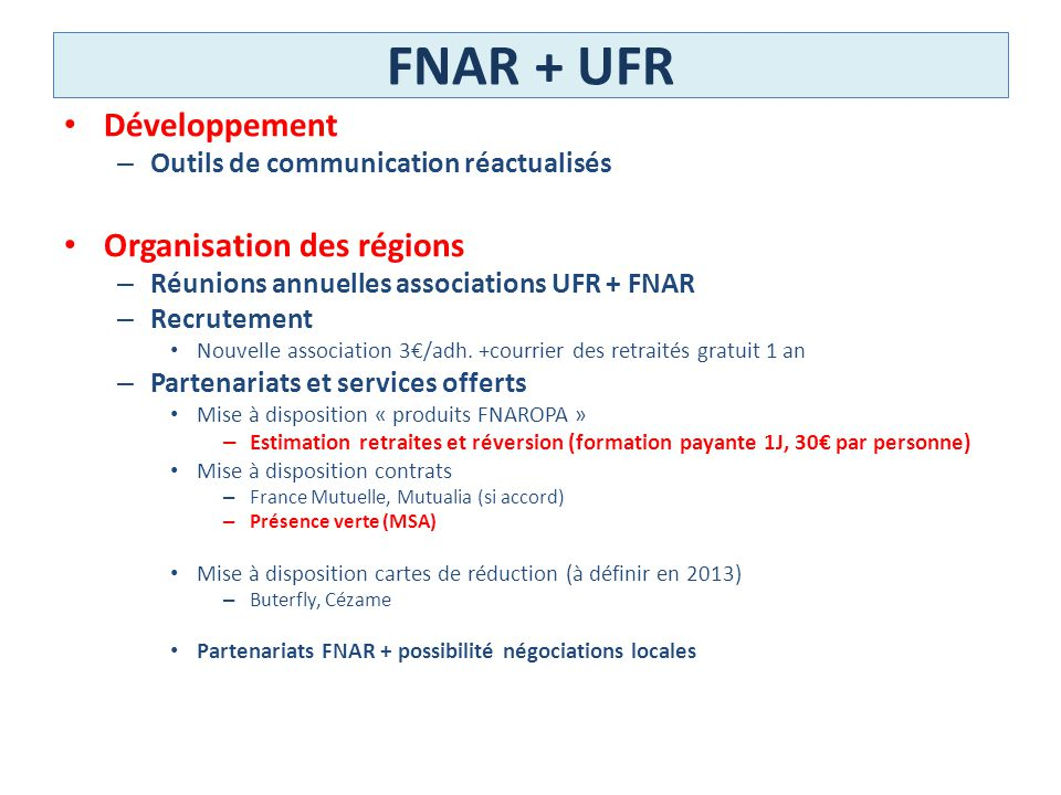 FNAR + UFR Développement – Outils de communication réactualisés Organisation des régions – Réunions annuelles associations UFR + FNAR – Recrutement No