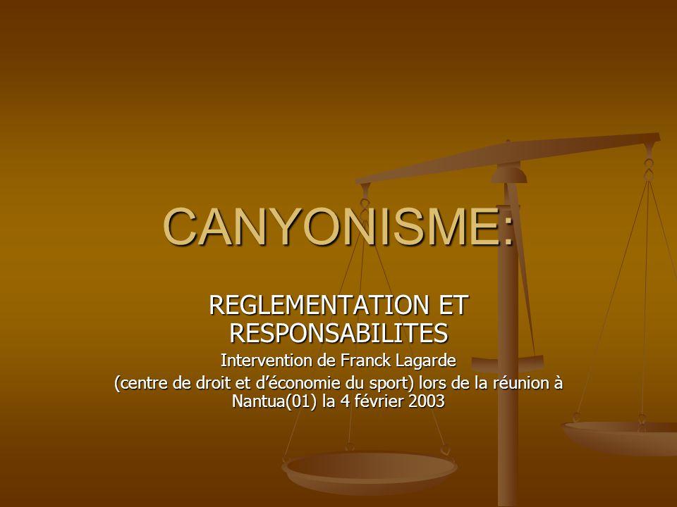 CANYONISME: REGLEMENTATION ET RESPONSABILITES Intervention de Franck Lagarde (centre de droit et déconomie du sport) lors de la réunion à Nantua(01) la 4 février 2003
