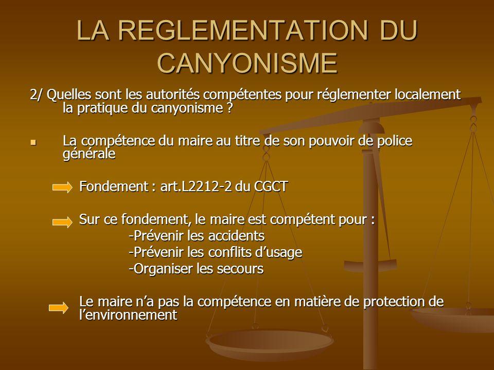 LA REGLEMENTATION DU CANYONISME 2/ Quelles sont les autorités compétentes pour réglementer localement la pratique du canyonisme .