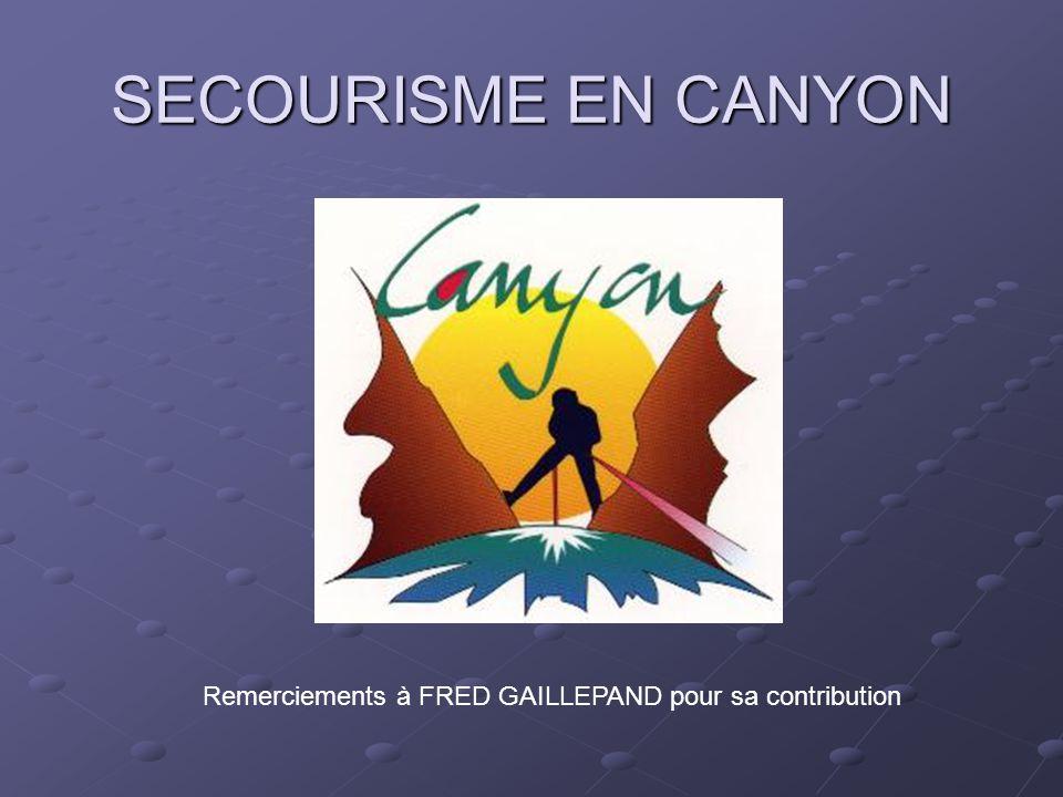 SECOURISME EN CANYON Remerciements à FRED GAILLEPAND pour sa contribution