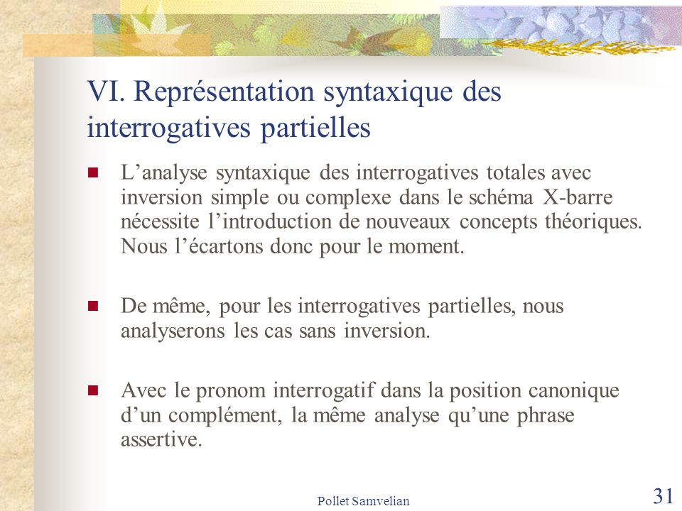 Pollet Samvelian 31 VI. Représentation syntaxique des interrogatives partielles Lanalyse syntaxique des interrogatives totales avec inversion simple o
